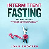 Intermittent Fasting Diet: This Book Includes: Intermittent Fasting and Ketogenic Diet + Intermittent Fasting for Women