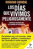 Los días que vivimos peligrosamente: Crónica secreta de la España intervenida