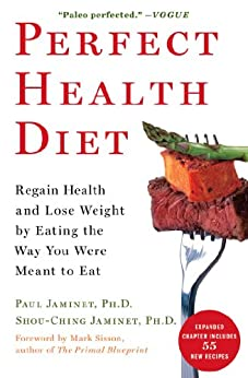 Perfect Health Diet: Regain Health and Lose Weight by Eating the Way You Were Meant to Eat (English Edition) por [Jaminet, Paul, Jaminet, Shou-Ching]