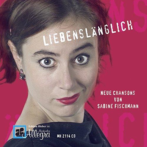 Liebenslänglich: Neue Chansons von Sabine Fischmann. CD.