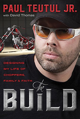 The Build: Designing My Life of Choppers, Family, and Faith by [Teutul, Paul]