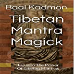 Tibetan Mantra Magick: Tap Into the Power of Tibetan Mantras | Baal Kadmon