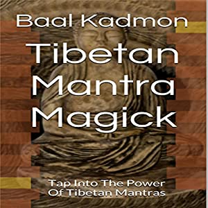 Tibetan Mantra Magick: Tap Into the Power of Tibetan Mantras Audiobook