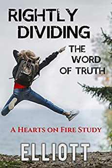 Rightly Dividing the Word of Truth: A II Timothy Study Guide (A Hearts on Fire Study) by [Elliott, Susan]