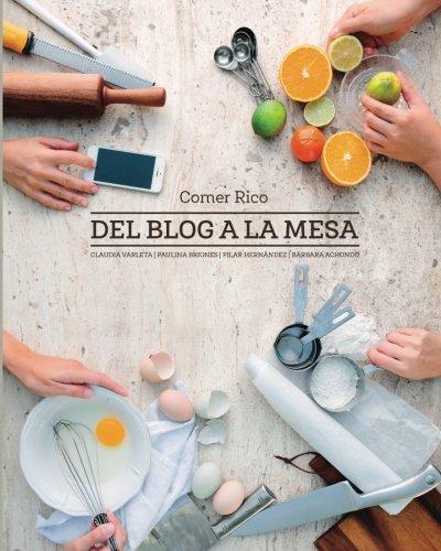 Comer Rico: Del Blog a La Mesa (Spanish Edition) by Pilar Hernandez, Paulina Briones, Claudia Varleta, Barbara Achondo