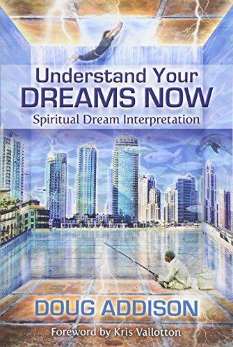 Understanding Your Dreams Now.: Spiritual Dreams Interpretation