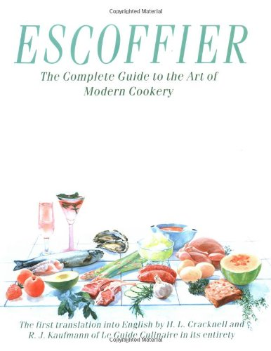 Escoffier: The Complete Guide to the Art of Modern Cookery