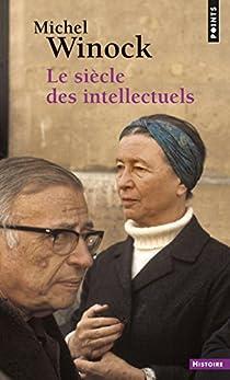Le Siècle des intellectuels par Winock