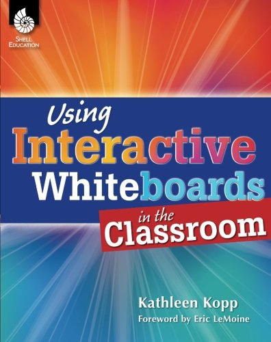 Using Interactive Whiteboards in the Classroom (Professional Resources)