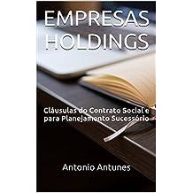 EMPRESAS HOLDINGS: Cláusulas do Contrato Social e para Planejamento Sucessório (Portuguese Edition)
