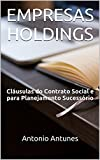 EMPRESAS HOLDINGS: Cláusulas do Contrato Social e para Planejamento Sucessório