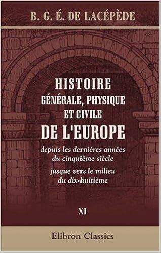 Livre gratuits en ligne Histoire générale, physique et civile de l'Europe, depuis les dernières années du cinquième siècle jusque vers le milieu du dix-huitième pdf, epub