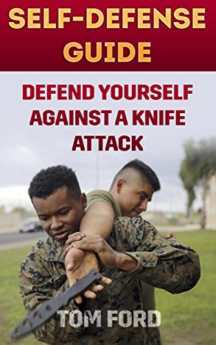 Self-Defense Guide: Defend Yourself Against A Knife Attack by [Ford, Tom ]