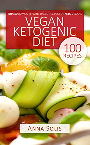 !B.e.s.t Vegan Ketogenic Diet: Top 100 Low Carb Plant-Based Recipes for Keto Vegans<br />KINDLE