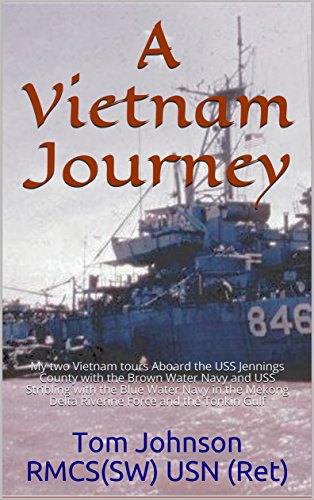 A Vietnam Journey: My two Vietnam tours Aboard the USS Jennings County with  the Brown Water Navy and USS Stribling with the Blue Water Navy in the
