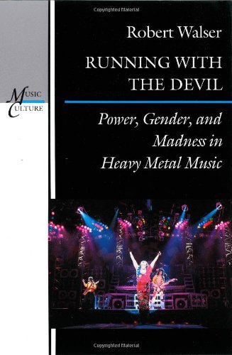 Running with the Devil: Power, Gender, and Madness in Heavy Metal Music (Music/Culture)