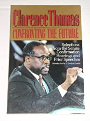 Clarence Thomas: Confronting the Future: Selections from the Senate Confirmation Hearings and Prior Speeches