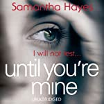 Until You're Mine | Samantha Hayes