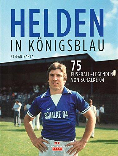 Helden in Königsblau: 75 Fußball-Legenden von Schalke 04