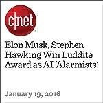 Elon Musk, Stephen Hawking Win Luddite Award as AI 'Alarmists' | Rochelle Garner