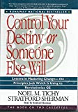 Control Your Destiny or Someone Else Will: Lessons in Mastering Change - The Principles Jack Welch Is Using to Revolutionize Ge