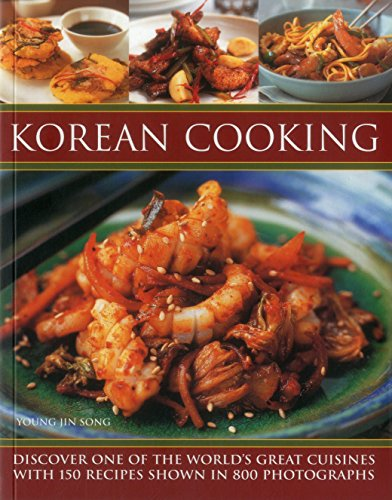 Korean Cooking: Discover One Of The World'S Great Cuisines With 150 Recipes Shown In 800 Photographs by Young Jin Song
