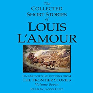 The Collected Short Stories of Louis L'Amour, Volume 7 Audiobook