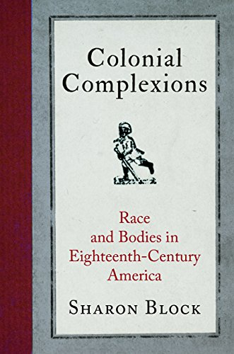 (Colonial Complexions: Race and Bodies in Eighteenth-Century America (Early American Studies))