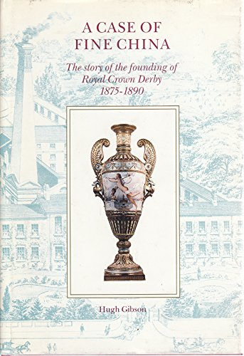 A case of fine china: The story of the founding of Royal Crown Derby, 1875-1890