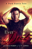 Ever Dead (A Dark Faerie Tale Book 6)