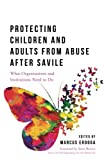 img - for Protecting Children and Adults from Abuse After Savile: What Organisations and Institutions Need to Do book / textbook / text book