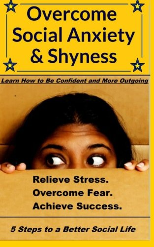 Overcome Social Anxiety and Shyness: How to Be Confident and More Outgoing