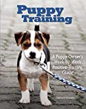 Puppy Training: Owner's Week-By-Week Training Guide (Positive-Training)