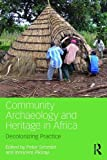 img - for Community Archaeology and Heritage in Africa: Decolonizing Practice book / textbook / text book
