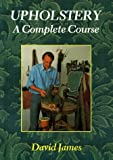Upholstery: A Complete Course: Written by David James, 1998 Edition, (Reprint) Publisher: Guild of Master Craftsman Publicati [Paperback]