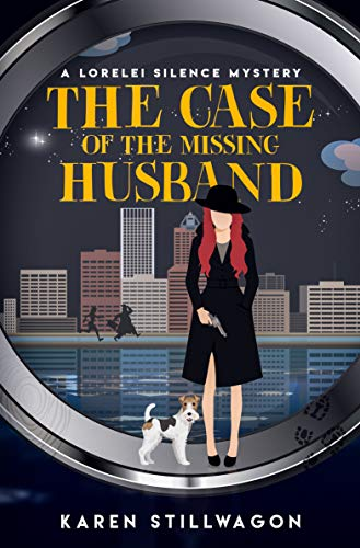 The Case of the Missing Husband (Lorelei Silence Mystery Book 2) by [Stillwagon, Karen]