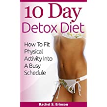 10 Day Detox Diet: The Revolutionary Diet to Burn the Fat, Lose the Weight and Rejuvenate Your Health in 10 Days (diets, detox, immune system, weight loss ... lose weight, weight loss fast, detox diet)