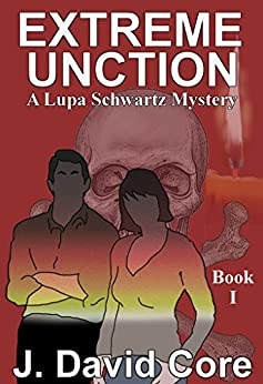 Extreme Unction (Lupa Schwatz Mysteries Book 1) by [Core, J. David]