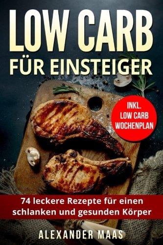 low-carb-fr-einsteiger-74-leckere-rezepte-fr-einen-schlanken-und-gesunden-krper-inkl-wochenplan