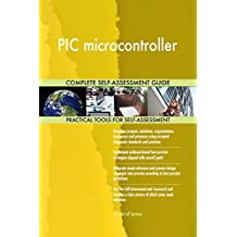 PIC microcontroller All-Inclusive Self-Assessment - More than 700 Success Criteria, Instant Visual Insights, Comprehensive Spreadsheet Dashboard, Auto-Prioritized for Quick Results
