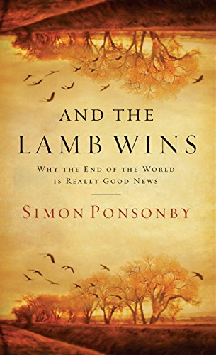 And the Lamb Wins: Why the End of the World Is Really Good News