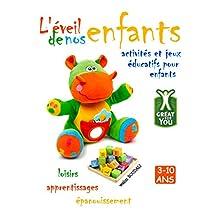 L'éveil de nos enfants: activités et jeux éducatifs pour enfants, loisirs, apprentissages et épanouissement. (French Edition)