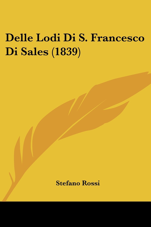 Download Delle Lodi Di S. Francesco Di Sales (1839) (Italian Edition) pdf