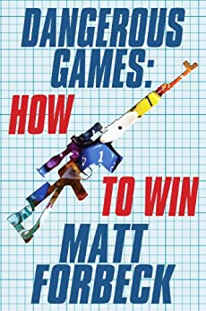 Dangerous Games: How to Win by [Forbeck, Matt]