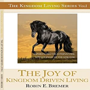 The Joy of Kingdom Driven Living: Experiencing the Supernatural New Covenant of the Kingdom Audiobook
