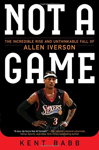 Kobe Bryant Nba Player (Not a Game: The Incredible Rise and Unthinkable Fall of Allen Iverson)