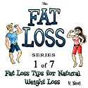 Fat Loss Tips for Natural Weight Loss: The Fat Loss Series, Book 1 Audiobook by V. Noot Narrated by Youlanda Burnett