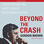 Beyond the Crash: Overcoming the First Crisis of Globalization | Gordon Brown