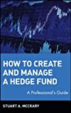 How to Create and Manage a Hedge Fund: A Professional's Guide (Wiley Finance)