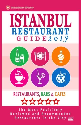 Istanbul Restaurant Guide 2019: Best Rated Restaurants in Istanbul, Turkey - 500 Restaurants, Bars and Cafés recommended for Visitors, 2019